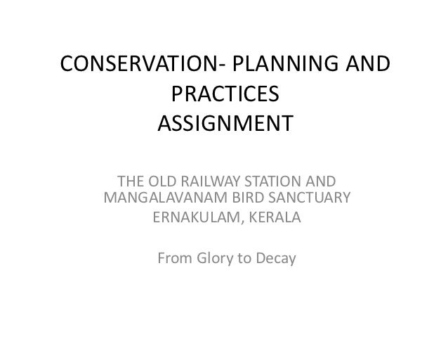 CONSERVATION- PLANNING AND        PRACTICES       ASSIGNMENT    THE OLD RAILWAY STATION AND   MANGALAVANAM BIRD SANCTUARY ...