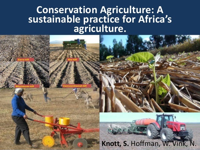 Conservation Agriculture: A sustainable practice for Africa's agriculture. Knott, S. Hoffman, W. Vink, N.