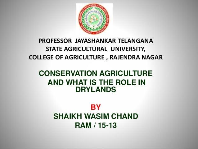 PROFESSOR JAYASHANKAR TELANGANA STATE AGRICULTURAL UNIVERSITY, COLLEGE OF AGRICULTURE , RAJENDRA NAGAR CONSERVATION AGRICU...