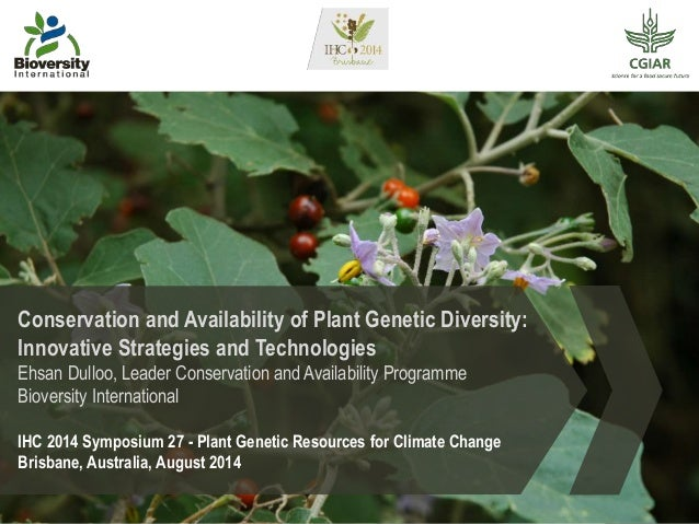 Conservation and Availability of Plant Genetic Diversity: Innovative Strategies and Technologies Ehsan Dulloo, Leader Cons...