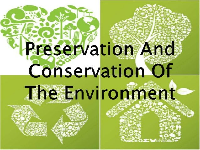  Is the action of preserving the environment  Synonims : protection, maintenance, security  keep from being damaged or ...