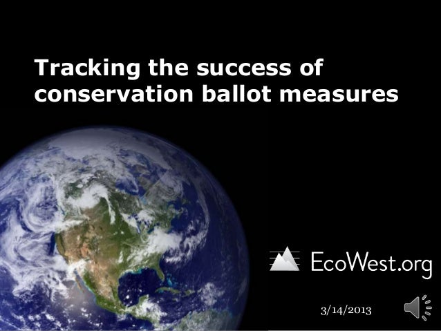 Tracking the success ofconservation ballot measures                     3/14/2013