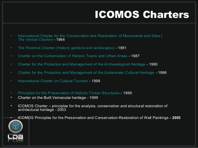 international charter for the conservation and Icomos has issued a series of international charters and principles dealing with  the conservation and protection of the.