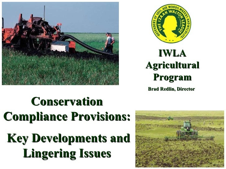IWLA Agricultural Program Brad Redlin, Director Conservation Compliance Provisions: Key Developments and Lingering Issues