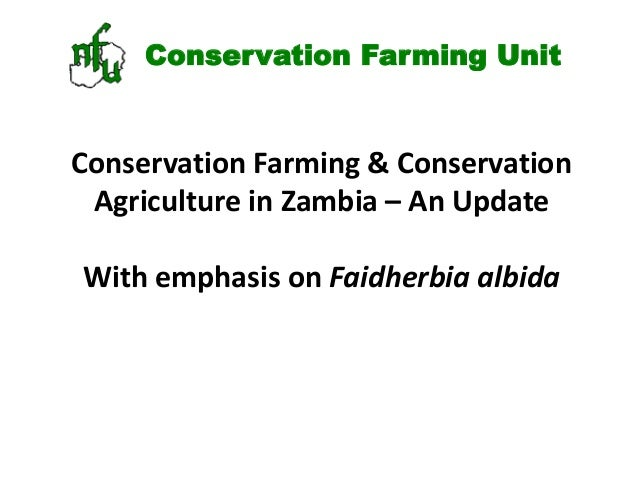 Conservation Farming Unit Conservation Farming & Conservation Agriculture in Zambia – An Update With emphasis on Faidherbi...