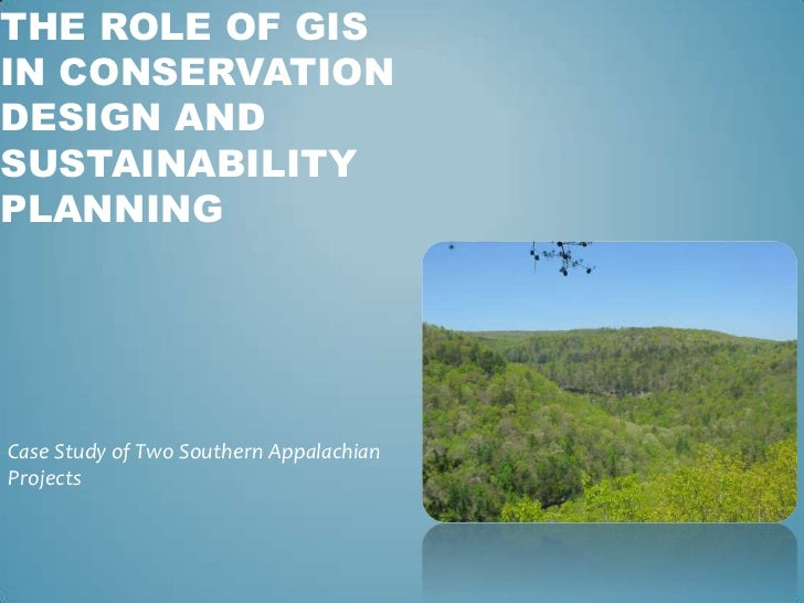 The Role of GisIn ConservationDesign and Sustainability Planning<br />Case Study of Two Southern Appalachian Projects<br />