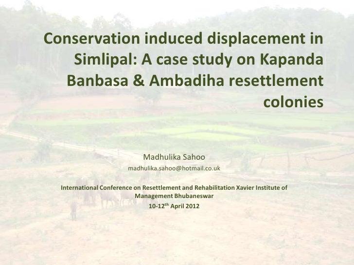 Conservation induced displacement in   Simlipal: A case study on Kapanda  Banbasa & Ambadiha resettlement                 ...
