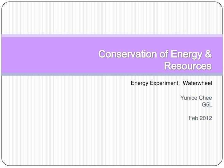 Energy Experiment: Waterwheel                 Yunice Chee                         G5L                    Feb 2012