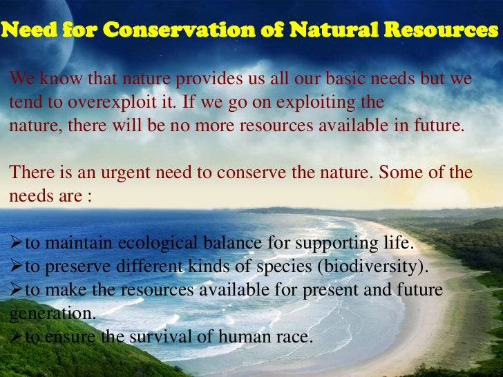 saving natural resources essay Conservation of natural resources a threat to man-kind s own existence being the most highly developed and evolved mammal on the planet, man possesses.