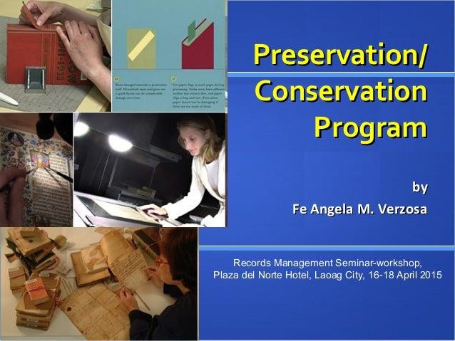 Preservation/Preservation/ ConservationConservation ProgramProgram byby Fe Angela M. VerzosaFe Angela M. Verzosa Records M...