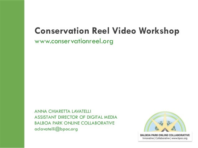 Conservation Reel Video Workshop www.conservationreel.org  ANNA CHIARETTA LAVATELLI ASSISTANT DIRECTOR OF DIGITAL MEDIA BA...