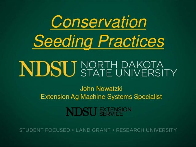 ConservationSeeding PracticesJohn NowatzkiExtension Ag Machine Systems Specialist