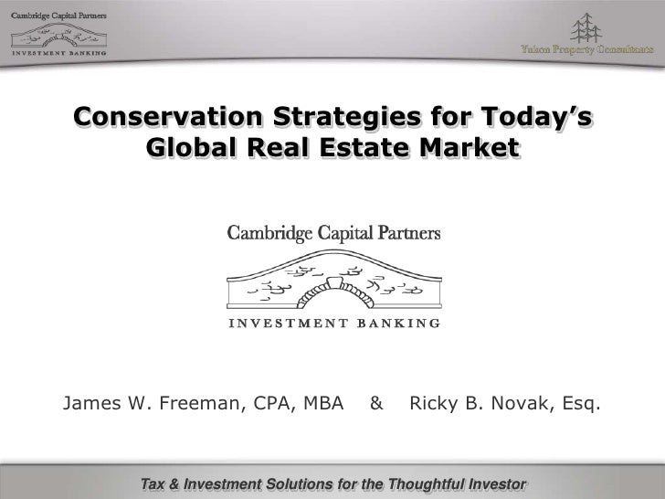 Conservation Strategies for Today's Global Real Estate Market<br />James W. Freeman, CPA, MBA    &    Ricky B. Novak, Esq....