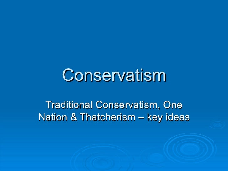 thatcherism and conservatism Neither spatial models of party competition nor the 'westminster' model of british politics explain the phenomenon of thatcherism one explanation of its success, examined by crewe and.