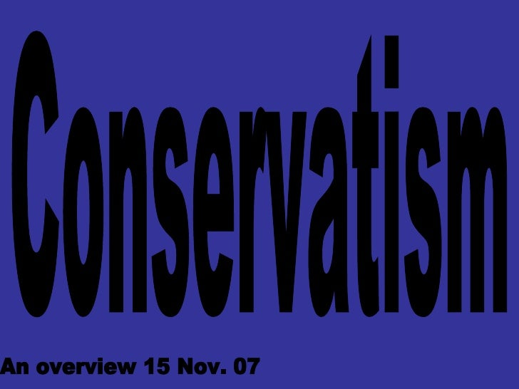 Conservatism An overview 15 Nov. 07