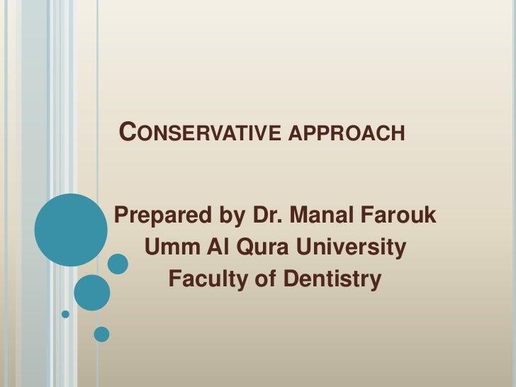 Conservative approach<br />Prepared by Dr. ManalFarouk<br />Umm Al Qura University<br />Faculty of Dentistry<br />