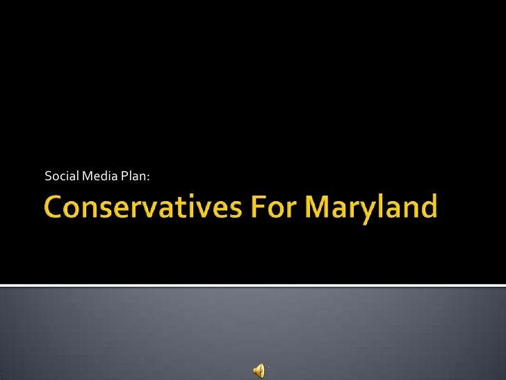Conservatives For Maryland<br />Social Media Plan:<br />