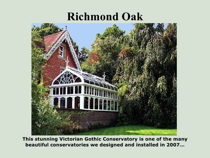 Richmond Oak <ul><li>This stunning Victorian Gothic Conservatory is one of the many beautiful conservatories we designed a...