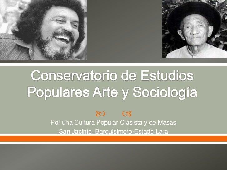 Conservatorio de Estudios Populares Arte y Sociología<br />Por una Cultura Popular Clasista y de Masas<br />San Jacinto. B...