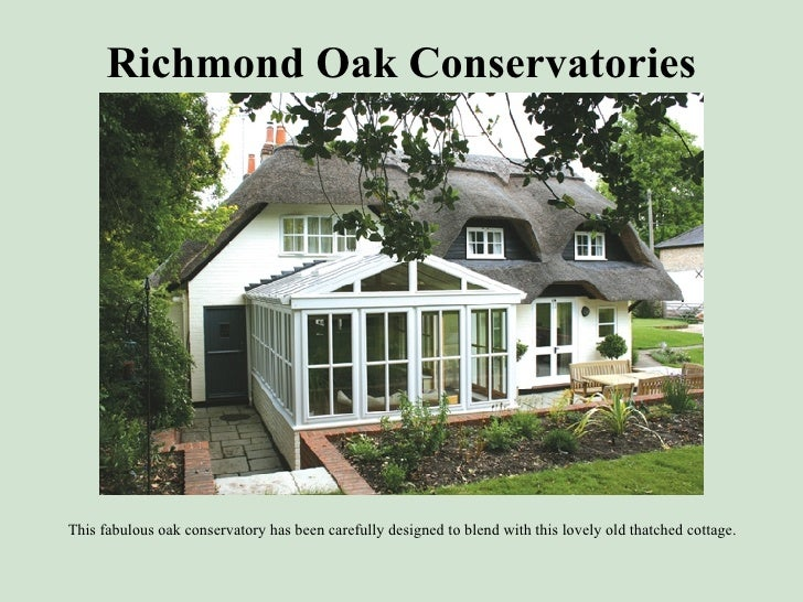 Richmond Oak Conservatories <ul><li>This fabulous oak conservatory has been carefully designed to blend with this lovely o...