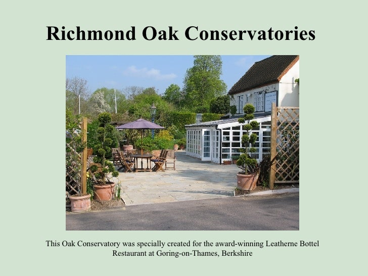 Richmond Oak Conservatories <ul><li>This Oak Conservatory was specially created for the award-winning Leatherne Bottel Res...