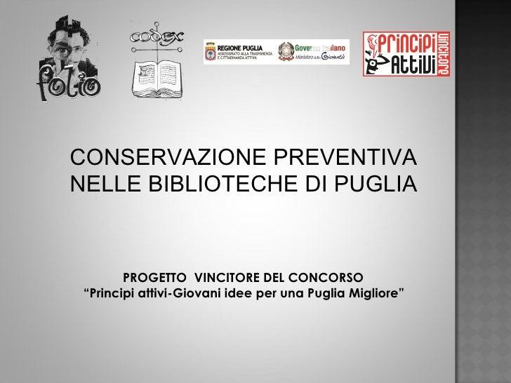 """CONSERVAZIONE PREVENTIVA  NELLE BIBLIOTECHE DI PUGLIA PROGETTO  VINCITORE DEL CONCORSO """" Principi attivi-Giovani idee per ..."""
