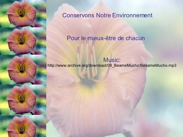 Conservons Notre Environnement Pour le mieux-être de chacun Music:  http://www.archive.org/download/09_BeameMucho/BesameMu...