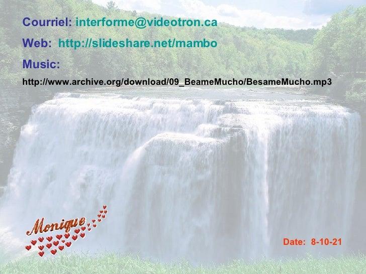 Courriel:  [email_address] Web:  http://slideshare.net/mambo Music: http://www.archive.org/download/09_BeameMucho/BesameMu...