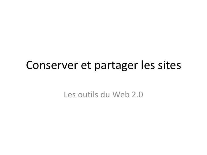 Conserver et partager les sites       Les outils du Web 2.0
