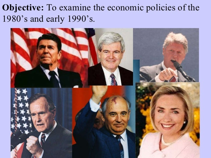 Objective:  To examine the economic policies of the 1980's and early 1990's.