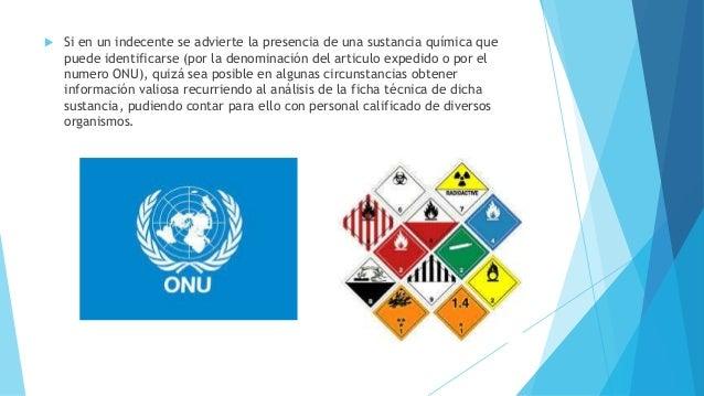  Si en un indecente se advierte la presencia de una sustancia química que puede identificarse (por la denominación del ar...