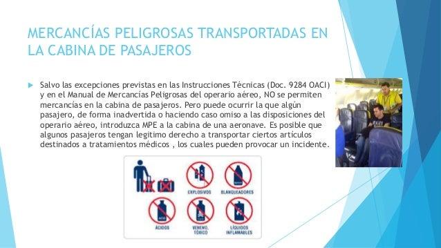 MERCANCÍAS PELIGROSAS TRANSPORTADAS EN LA CABINA DE PASAJEROS  Salvo las excepciones previstas en las Instrucciones Técni...