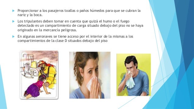  Proporcionar a los pasajeros toallas o paños húmedos para que se cubran la nariz y la boca.  Los tripulantes deben toma...