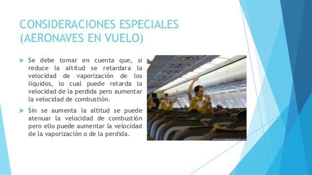 CONSIDERACIONES ESPECIALES (AERONAVES EN VUELO)  Se debe tomar en cuenta que, si reduce la altitud se retardara la veloci...