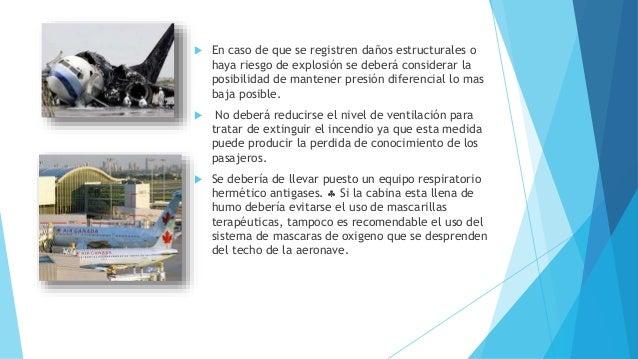  En caso de que se registren daños estructurales o haya riesgo de explosión se deberá considerar la posibilidad de manten...
