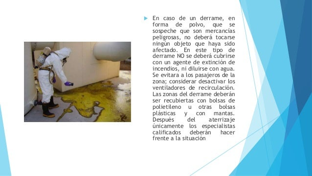  En caso de un derrame, en forma de polvo, que se sospeche que son mercancías peligrosas, no deberá tocarse ningún objeto...