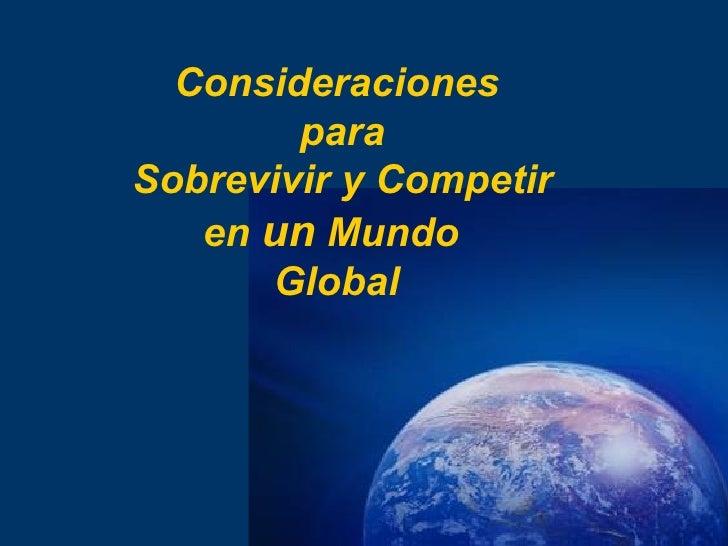 Consideraciones  para  Sobrevivir y Competir en  un  Mundo  Global