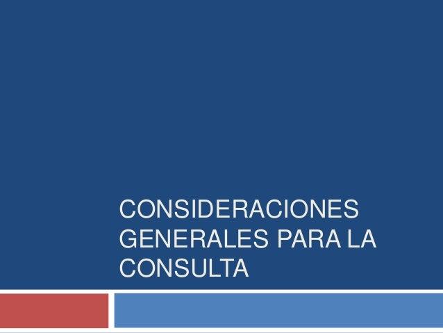 CONSIDERACIONES GENERALES PARA LA CONSULTA