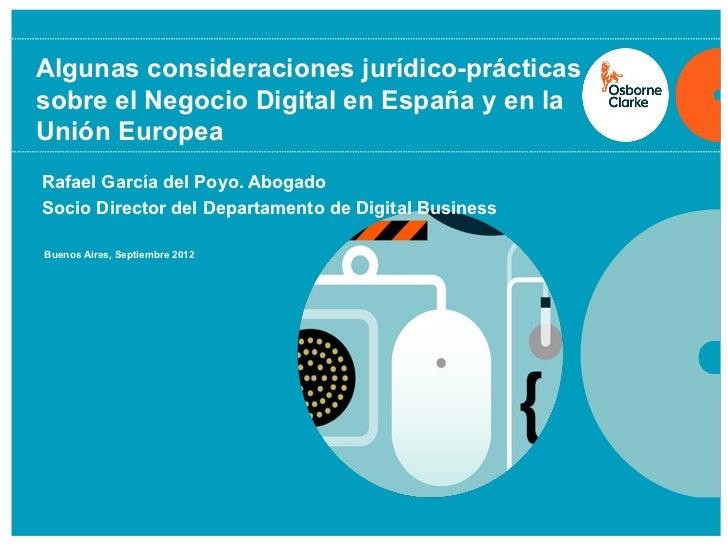 Algunas consideraciones jurídico-prácticassobre el Negocio Digital en España y en laUnión EuropeaRafael García del Poyo. A...