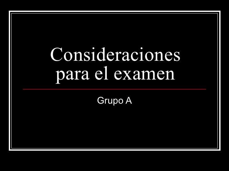 Consideraciones para el examen Grupo A