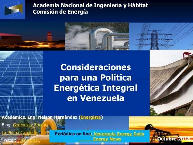 Academia Nacional de Ingeniería y Hábitat Comisión de Energía Consideraciones para una Política Energética Integral en Ven...