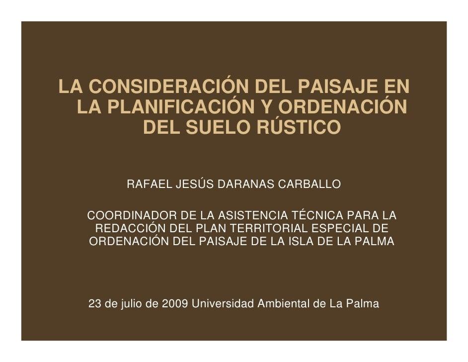 LA CONSIDERACIÓN DEL PAISAJE EN   LA PLANIFICACIÓN Y ORDENACIÓN         DEL SUELO RÚSTICO          RAFAEL JESÚS DARANAS CA...