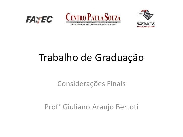 Trabalho de Graduação<br />Considerações Finais<br />Prof° Giuliano Araujo Bertoti<br />