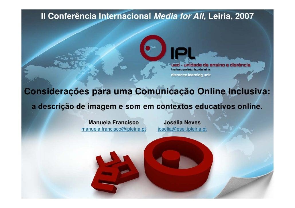 II Conferência Internacional Media for All, Leiria, 2007     Considerações para uma Comunicação Online Inclusiva:  ad   de...