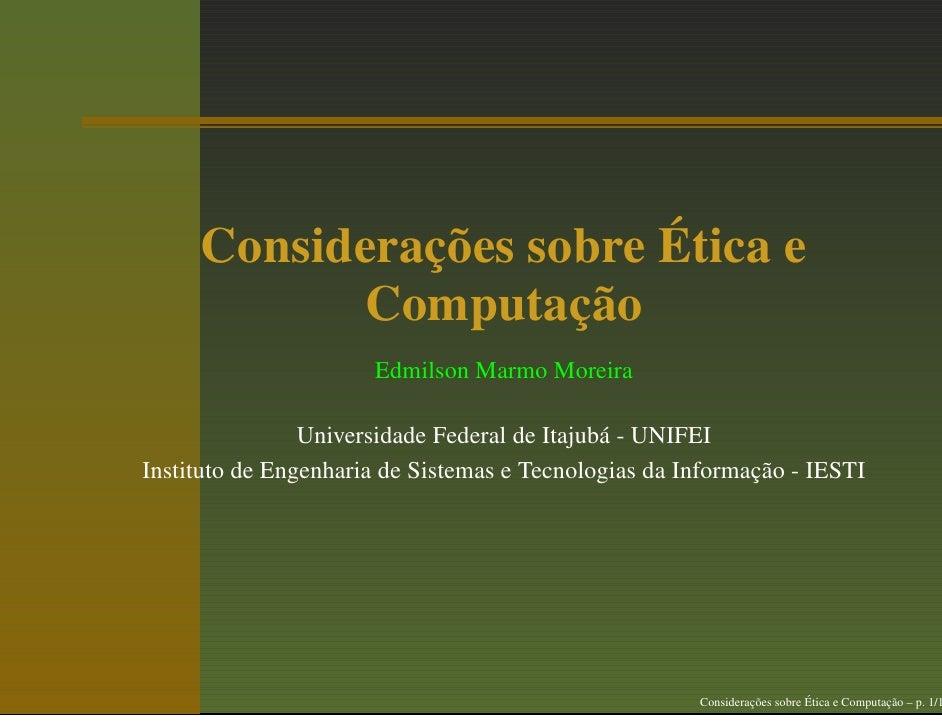 Considerações sobre Ética e            Computação                       Edmilson Marmo Moreira                  Universida...