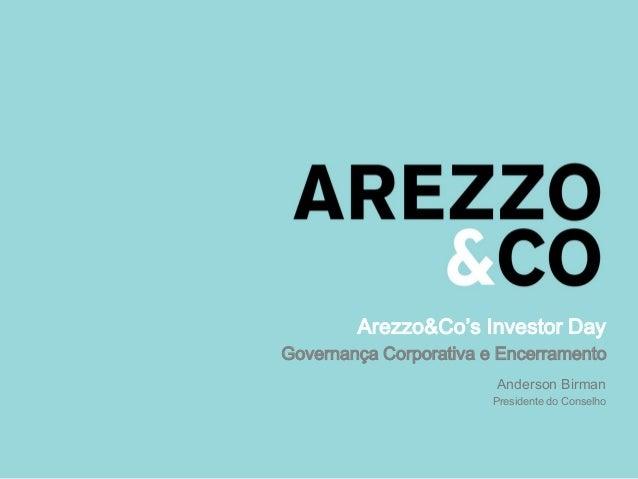 Arezzo&Co's Investor Day Governança Corporativa e Encerramento Anderson Birman Presidente do Conselho