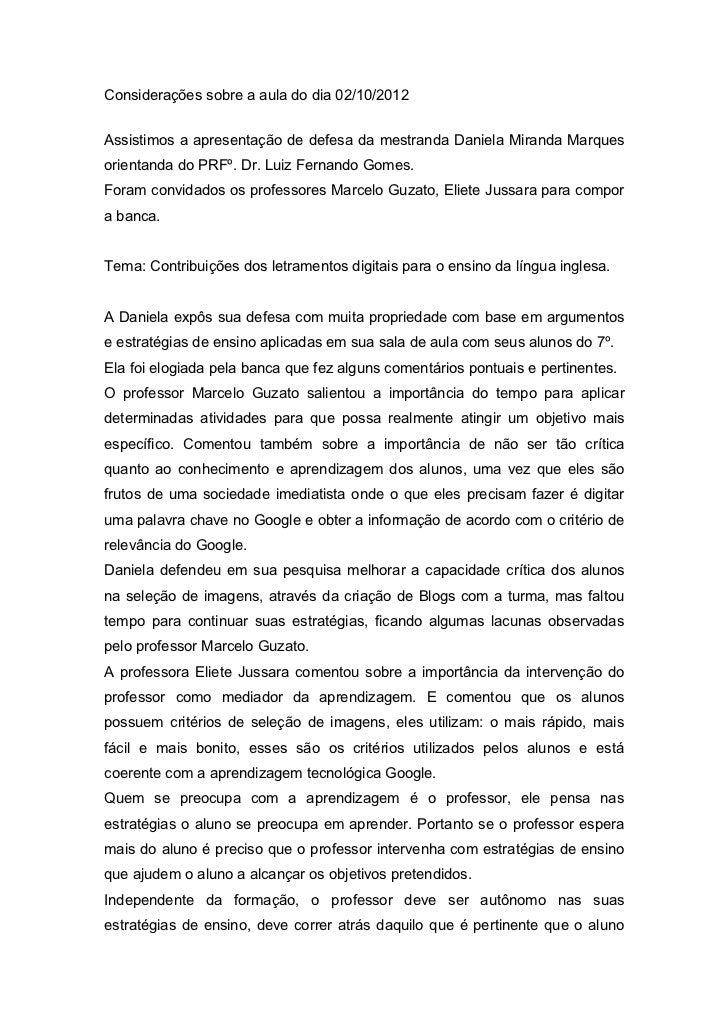 Considerações sobre a aula do dia 02/10/2012Assistimos a apresentação de defesa da mestranda Daniela Miranda Marquesorient...