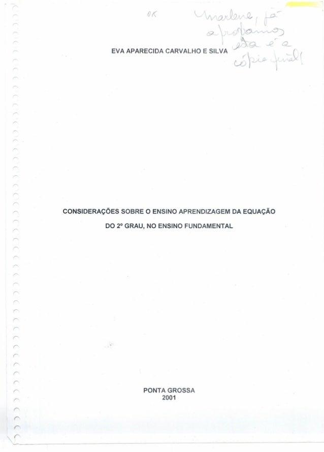 CONSIDERAÇÕES SOBRE O ENSINO APRENDIZAGEM DA EQUAÇÃO DO 2° GRAU, NO ENSINO FUNDAMENTAL r r r r PONTA GROSSA 2001