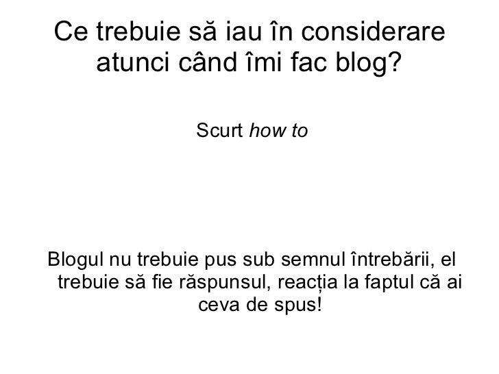 Ce trebuie să iau în considerare atunci când îmi fac blog? Scurt  how to <ul>Blogul nu trebuie pus sub semnul întrebării, ...