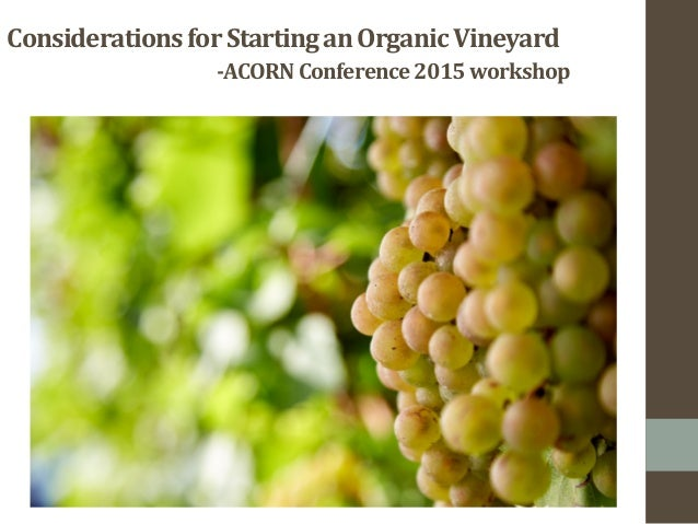 Considerations  for  Starting  an  Organic  Vineyard           -‐ACORN  Conference  2015  worksho...